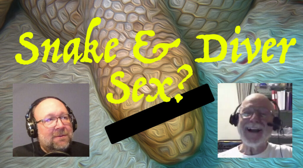 507 – Snakes Having Sex with Scuba Divers?